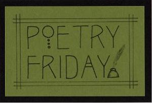 Poetry Friday is hosted today by Amy at Poem Farm