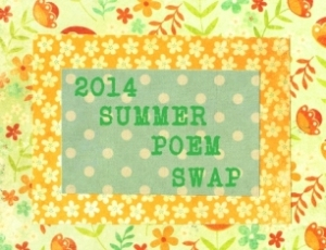 Thanks to Tabatha Yeatts for organizing the Summer Poem Swap.