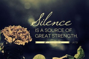 Silence is a source of great strength