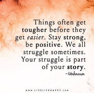 Things-often-get-tougher-before-they-get-easier_-Stay-strong-be-positive_-We-all-struggle-sometimes_-Your-struggle-is-part-of-your-story