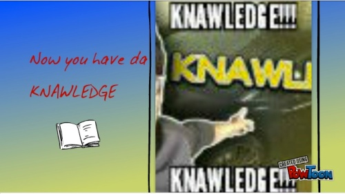 "Do you have ""Da Knawledge?"""